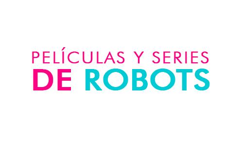 Series y Películas de Robots