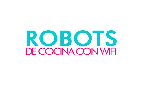 Robots de Cocina con Wifi