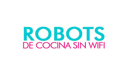 Robots de Cocina sin Wifi
